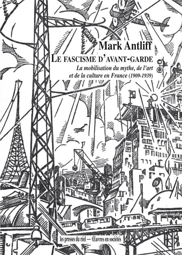 Le fascisme d'avant-garde ; la mobilisation du mythe, de l'art et de la culture en France (1909-1939)