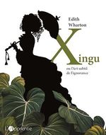 Vente Livre Numérique : Xingu ou l'Art subtil de l'ignorance  - Claudine Lesage - Edith Wharton