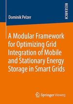 A Modular Framework for Optimizing Grid Integration of Mobile and Stationary Energy Storage in Smart Grids  - Dominik Pelzer