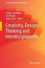 Creativity, Design Thinking and Interdisciplinarity  - Todd Lubart - Frederic Darbellay - Zoe Moody