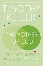 The Mother of God  - Timothy J. Keller - Timothy Keller