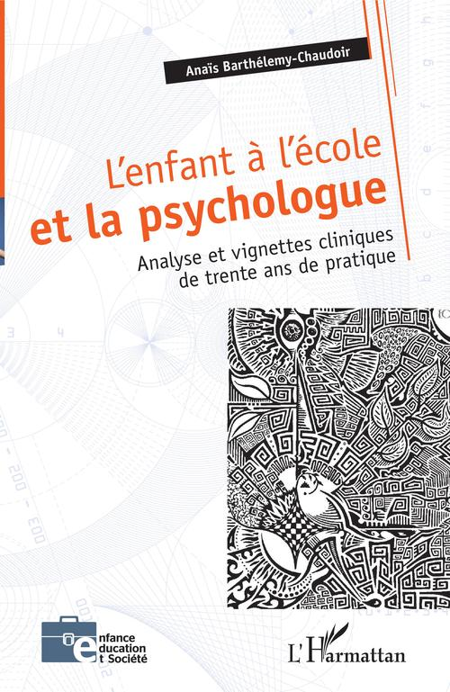 L'enfant à l'école et le psychologue ; analyse et vignettes cliniques de trente ans de pratique