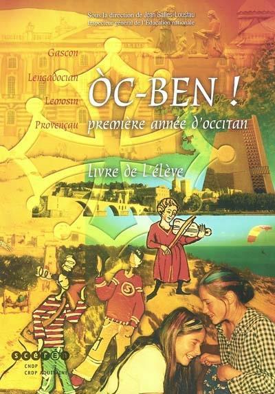 Oc-Ben ! 1ère année d'occitan, gascon, lengadocian, lemosin, provençau ; livre de l'élève