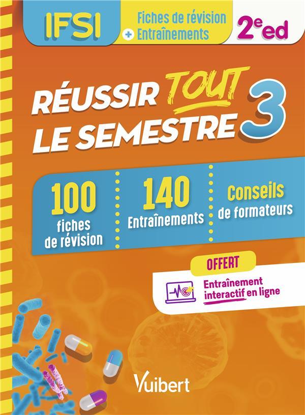 Réussir tout le semestre 3 ; IFSI ; 100 fiches de révision, 140 entraînements, conseils de formateurs (2e édition)