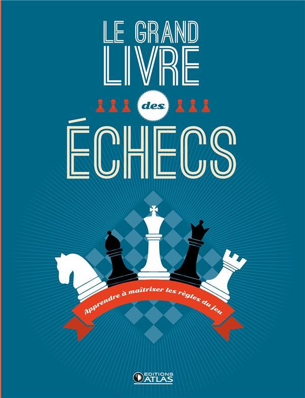 Le grand livre des échecs ; apprendre à maîtriser les règles du jeu