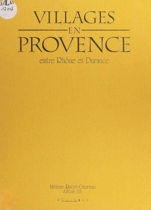 Villages en Provence, entre Rhône et Durance  - Hélène Ratyé-Chorémi