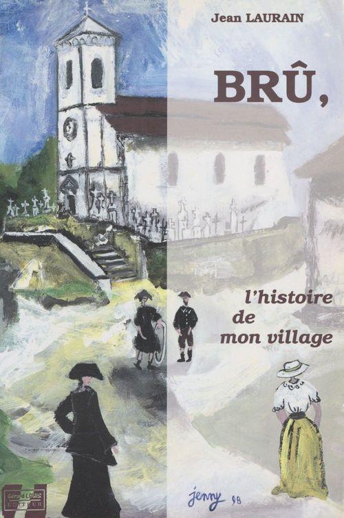 Brû, l'histoire de mon village