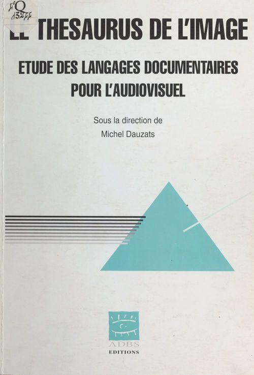 Le Thésaurus de l'image : Étude des langages documentaires pour l'audiovisuel