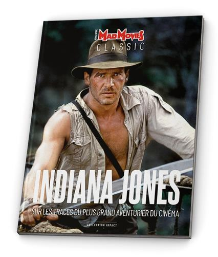 Mad Movies Classic N.25 ; Indiana Jones ; la saga du plus célèbre aventurier