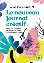 Le nouveau journal créatif ; partir à la rencontre de soi par l'écriture, le dessin et le collage