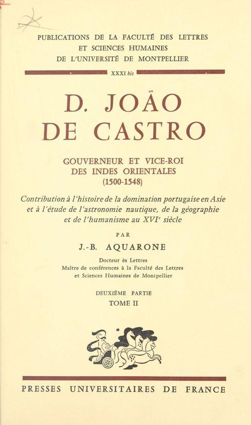 D. João de Castro, gouverneur et vice-roi des Indes orientales, 1500-1548 (2)  - Jean-Baptiste Aquarone