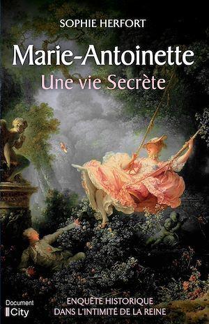 Marie-Antoinette : une vie secrète