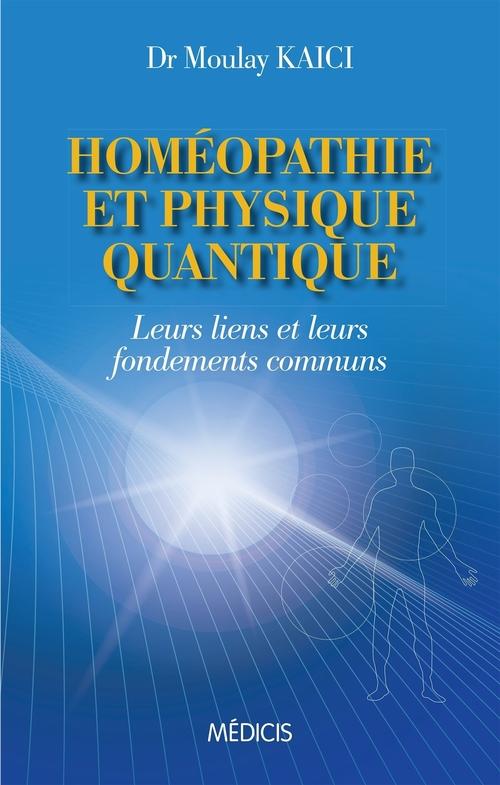Homéopathie et physique quantique ; leurs liens et leurs fondements communs