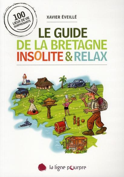 Le guide de la Bretagne insolite et relax