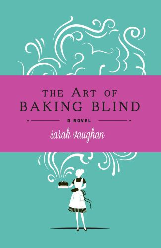 THE ART OF BAKING BLIND - A NOVEL