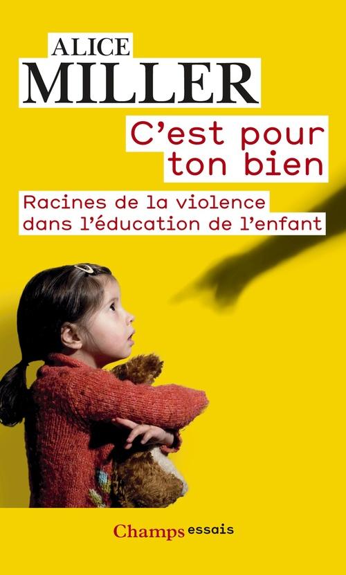 C'est pour ton bien ; racines de la violence dans l'éducation de l'enfant