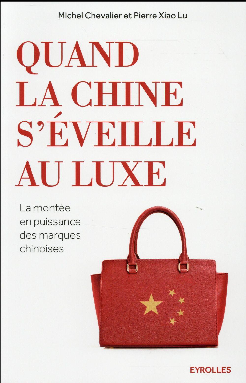 Quand La Chine S'Eveille Au Luxe ; La Montee En Puissance Des Marques Chinoises