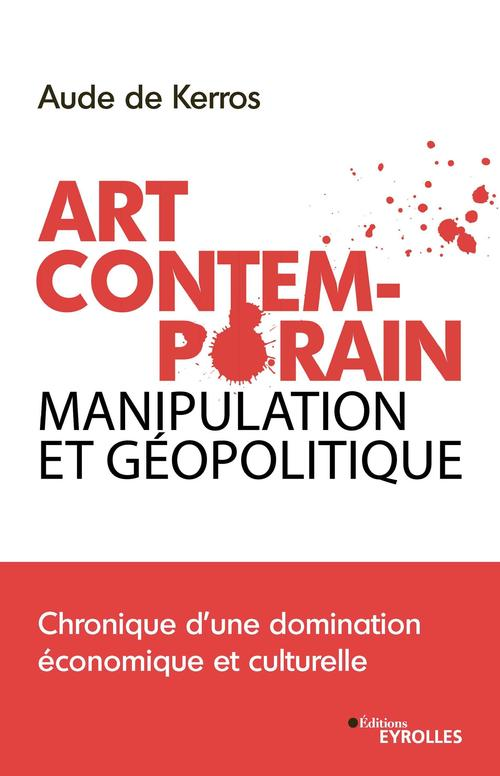 Art contemporain, manipulation et géopolitique ; chronique d'une domination économique et culturelle