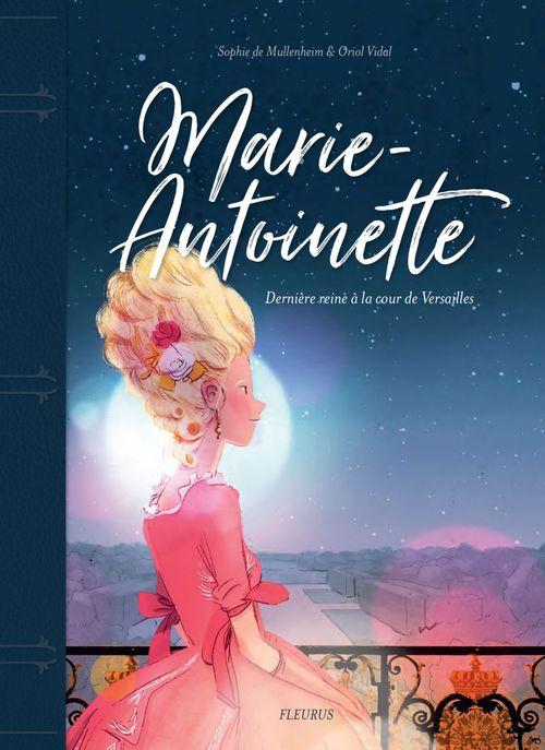 Marie-Antoinette ; dernière reine à la cour de Versailles