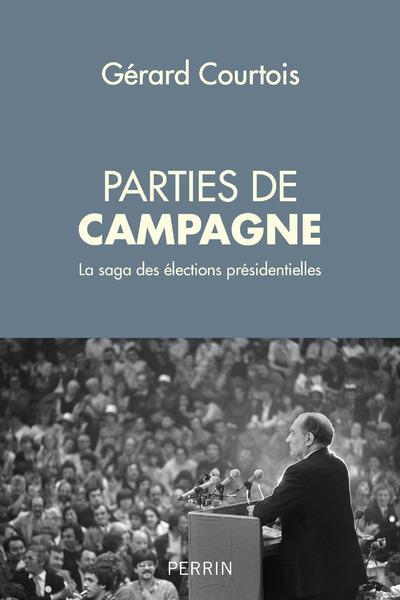 Parties de campagne ; la saga des élections présidentielles