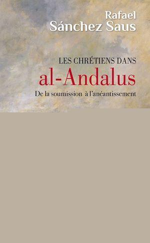 les chrétiens dans al-Andalus ; de la soumission à l'anéantissement