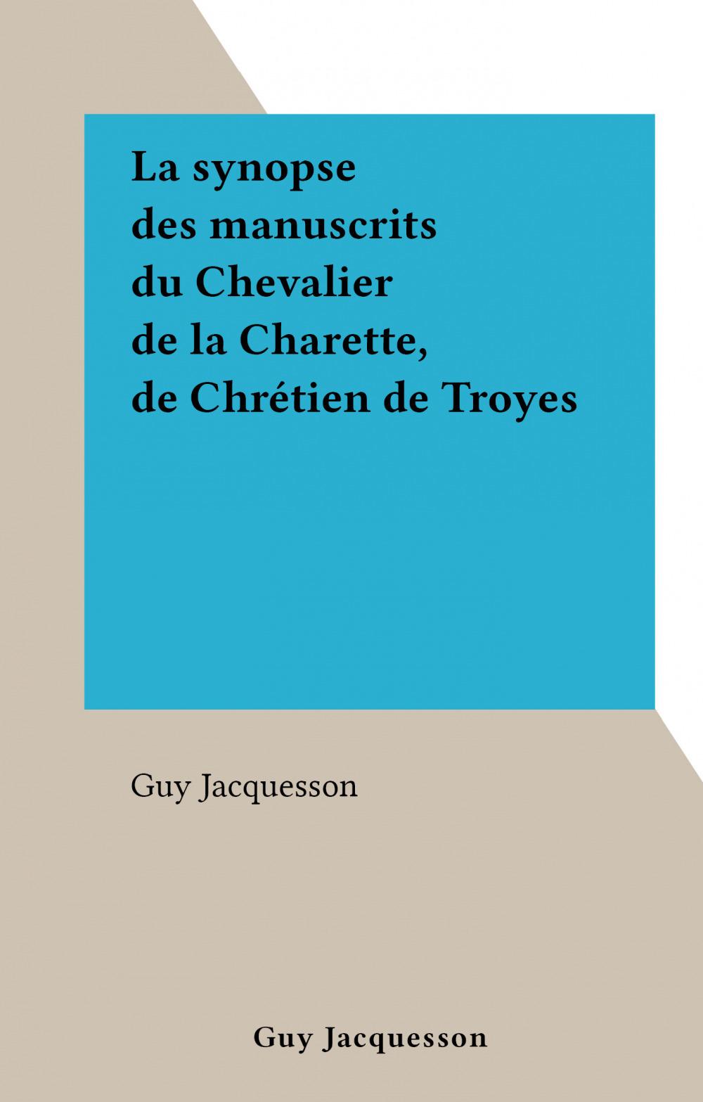 La synopse des manuscrits du Chevalier de la Charette, de Chrétien de Troyes