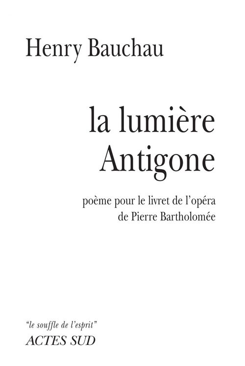 La Lumière Antigone  - Henry Bauchau