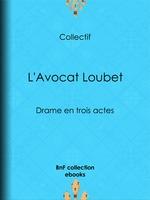L'Avocat Loubet  - Eugène Labiche