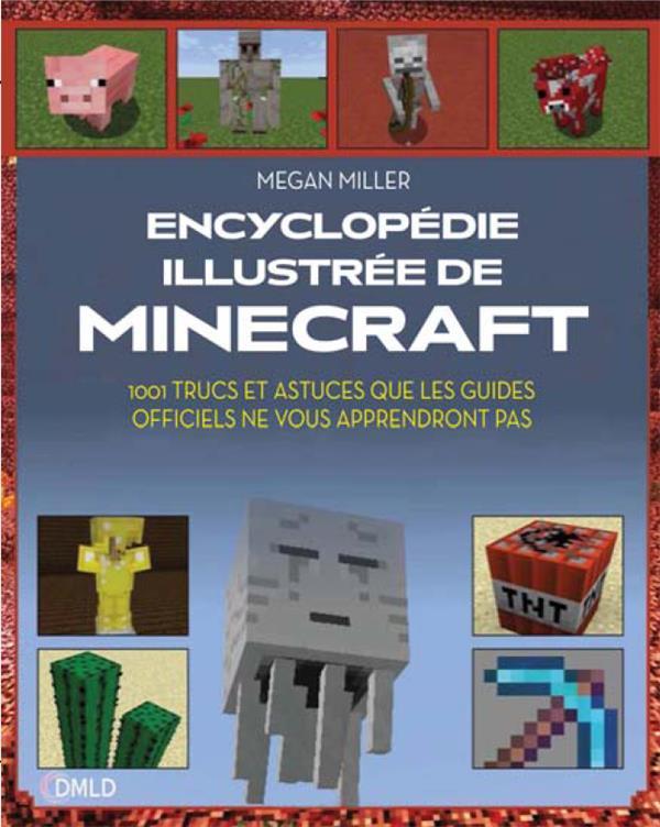 Encyclopédie illustrée de Minecraft ; 1001 trucs et astuces que les guides officiels ne vous apprendrons pas