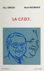 La CFDT  - Guy Groux - René Mouriaux - Guy GROUX