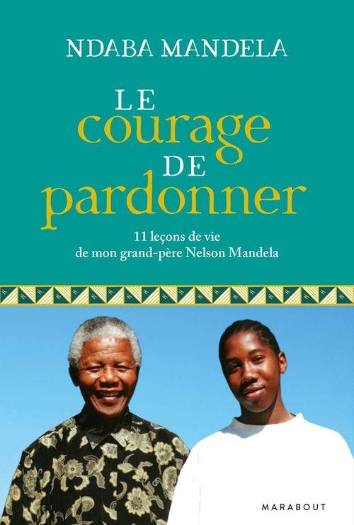 Le courage de pardonner ; 11 leçons de vie de mon grand-père, Nelson Mandela