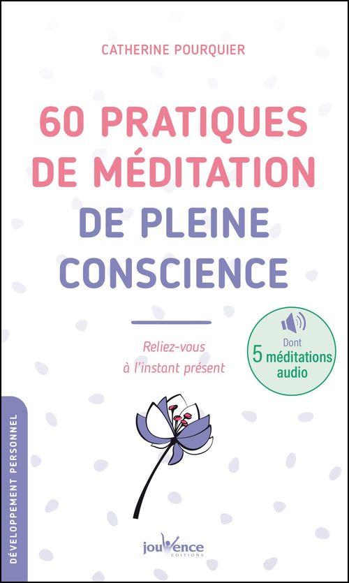 60 pratiques de méditation de pleine conscience ; reliez-vous à l'instant présent