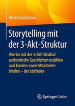 Storytelling mit der 3-Akt-Struktur  - Oliver Grytzmann