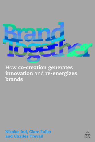Brand together - how co-creation generates innovation and re-energizes brands