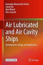 Air Lubricated and Air Cavity Ships  - Shu-Long He - Liang Yun - Alan Bliault - Gennadiy Alexeevitch Pavlov