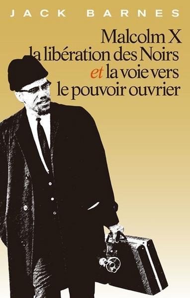 Malcom X, La Liberation Des Noirs Et La Voie Vers Le Pouvoir Ouvrier