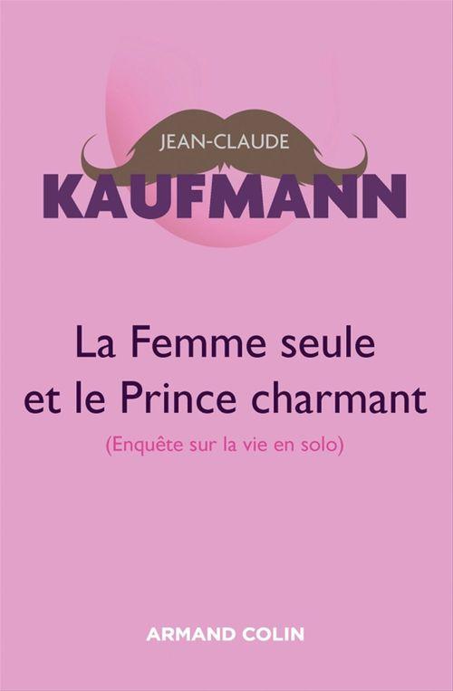 La femme seule et le prince charmant ; enquête sur la vie en solo (3 édition)