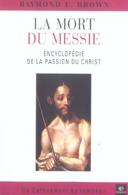 La mort du Messie ; encyclopédie de la Passion du Christ ; de Gethsemani au tombeau
