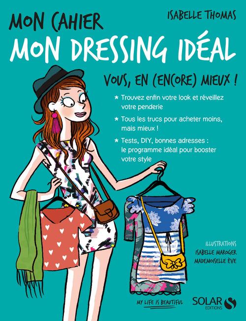 MON CAHIER ; mon dressing idéal ; vous, en (encore) mieux ! (édition 2017)