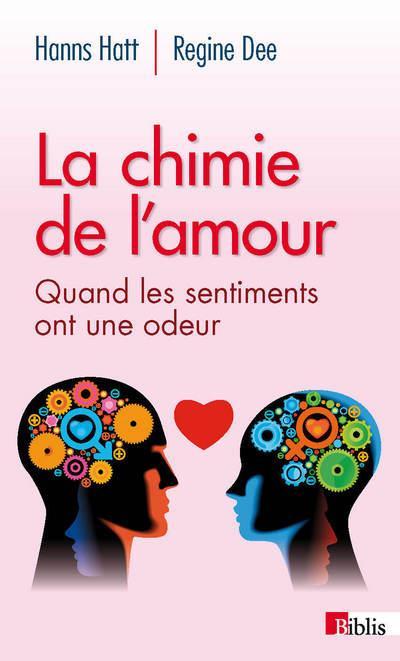 La Chimie De L'Amour ; Quand Les Sentiments Ont Une Odeur