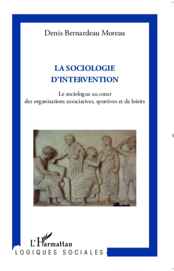 Sociologie D'Intervention ; Le Sociologue Au Coeur Des Organisations Associatives, Sportives Et De Loisirs