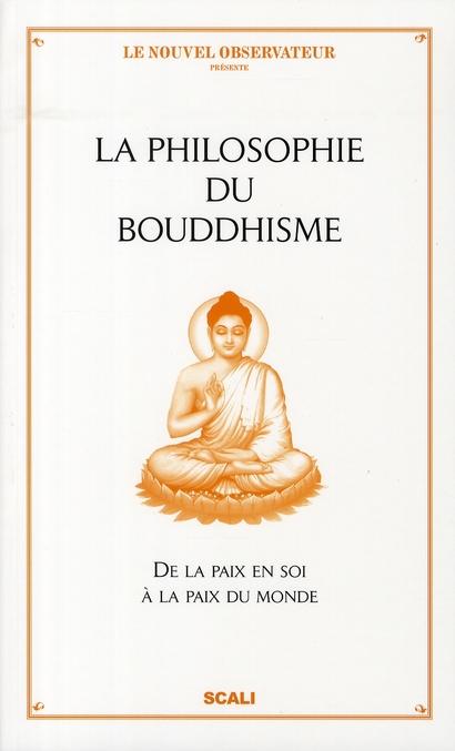 La philosophie du bouddhisme ; de la paix en soi à la paix du monde