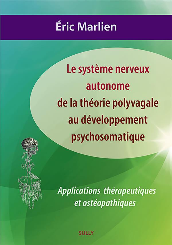 Le système nerveux autonome : de la théorie polyvagale au développement psychosomatique ; applications thérapeutiques et ostéopathiques