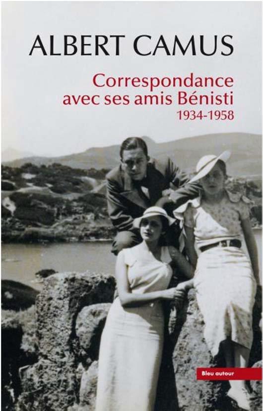Albert Camus : correspondance avec ses amis Bénisti 1934-1958