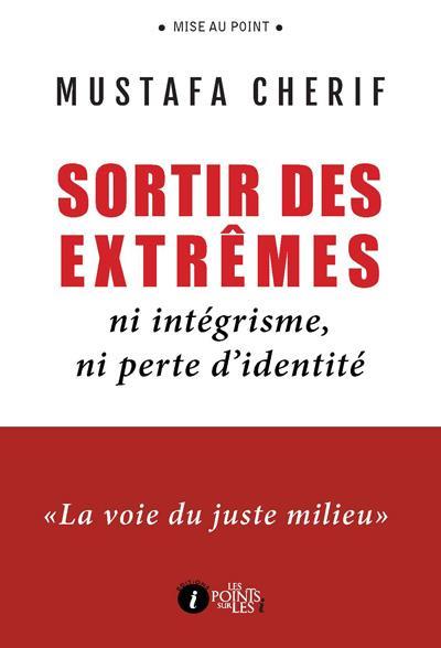 Sortir des extrêmes ; ni intégrisme, ni perte d'identité