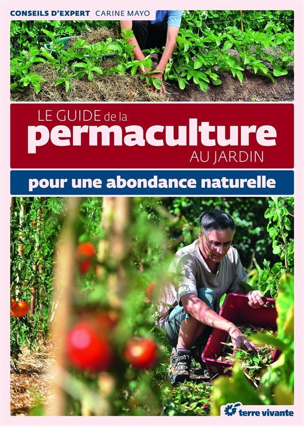 Le guide de la permaculture au jardin ; pour une abondance naturelle