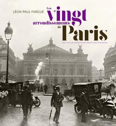 Les vingt arrondissements de Paris ; une ville au bonheur des rues et des souvenirs