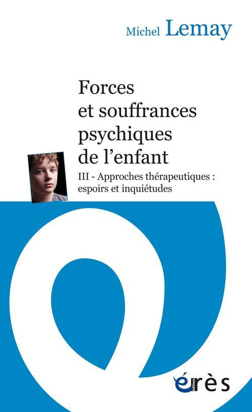 Forces et souffrances de l'enfant t.3 ; approches thérapeutiques : espoirs et inquiétudes