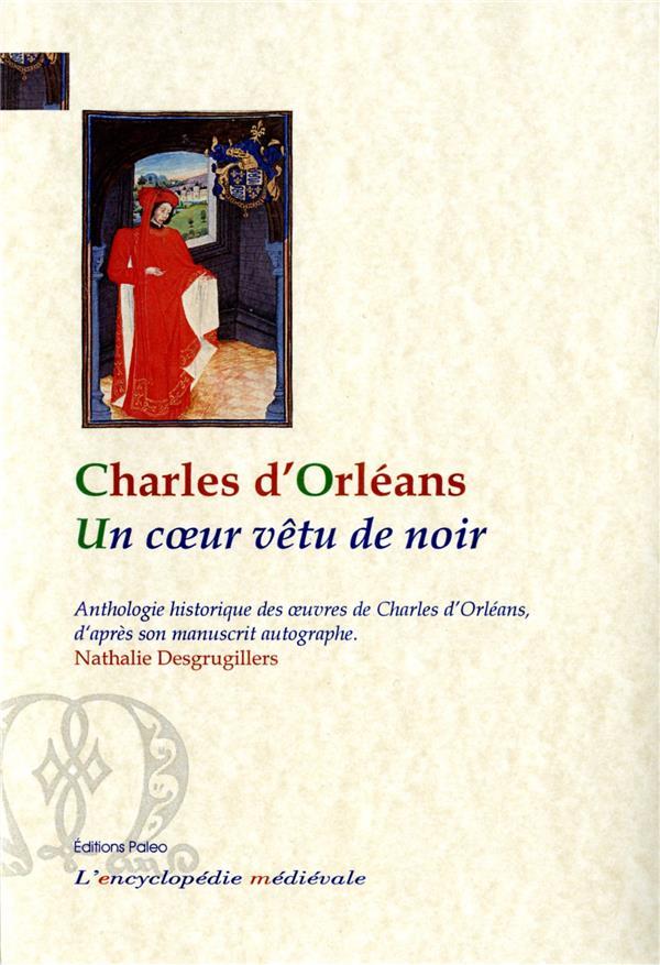 Un coeur vêtu de noir ; anthologie historique des oeuvres de Charles d'Orléans d'après son manuscrit autographe