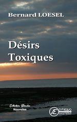 Désirs Toxiques  - Bernard Loesel